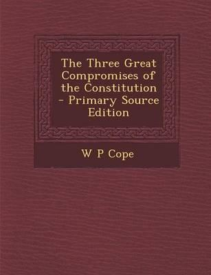 The Three Great Compromises of the Constitution - Primary Source Edition