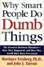 Why Smart People Do Dumb Things