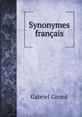 Synonymes Francais Leurs Differentes Significations, Et Le Choix Qu'il En Faut Faire Pour Parler Avec Justesse