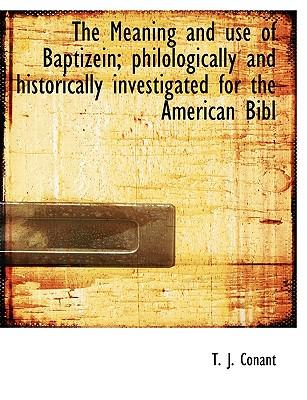 The Meaning and Use of Baptizein; Philologically and Historically Investigated for the American Bibl