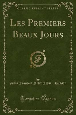 Les Premiers Beaux Jours (Classic Reprint)