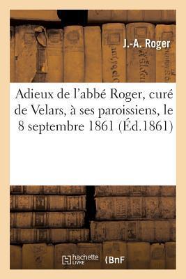 Adieux de l'Abbe Roger, Cure de Velars, a Ses Paroissiens, le 8 Septembre 1861