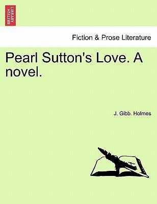 Pearl Sutton's Love. A novel. Vol. I.