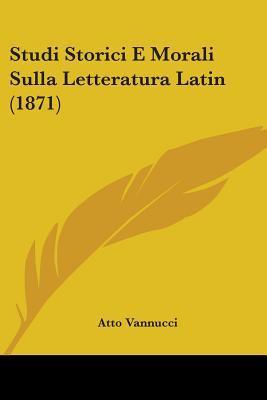 Studi Storici E Morali Sulla Letteratura Latin (1871)