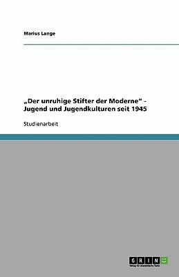 Der Unruhige Stifter Der Moderne - Jugend Und Jugendkulturen Seit 1945