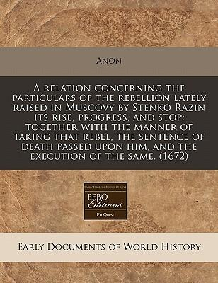 A Relation Concerning the Particulars of the Rebellion Lately Raised in Muscovy by Stenko Razin Its Rise, Progress, and Stop