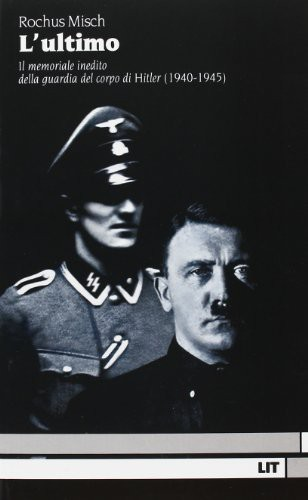 Ultimo. Il memoriale inedito della guardia del corpo di Hitler (1940-1945)