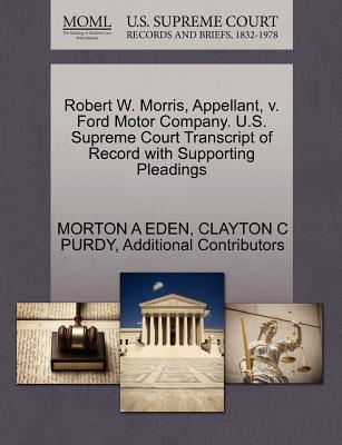 Robert W. Morris, Appellant, V. Ford Motor Company. U.S. Supreme Court Transcript of Record with Supporting Pleadings