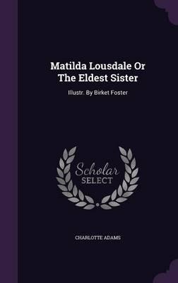 Matilda Lousdale or the Eldest Sister