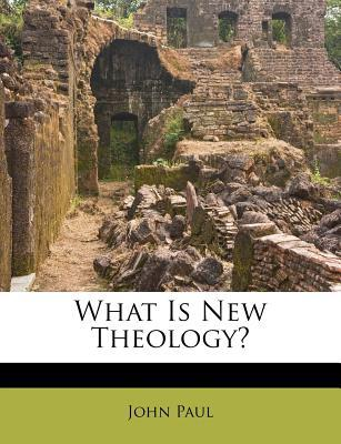 What Is New Theology?