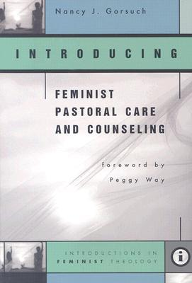 Introducing Feminist Pastoral Care and Counseling
