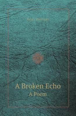 A Broken Echo a Poem