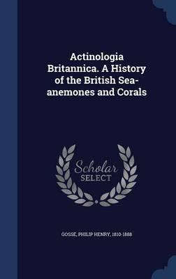 Actinologia Britannica. a History of the British Sea-Anemones and Corals