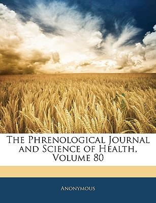 The Phrenological Journal and Science of Health, Volume 80