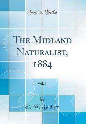The Midland Naturalist, 1884, Vol. 7 (Classic Reprint)
