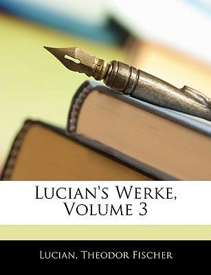 Lucian's Werke, Drit...