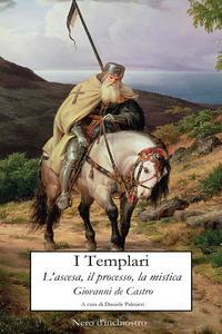 I templari. L'ascesa, il processo, la mistica