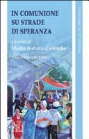 In comunione su strade di speranza. Circolari di madre Antonia Colombo (1996 - 2008)