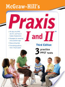 McGraw-Hill's Praxis I and II, Third Edition