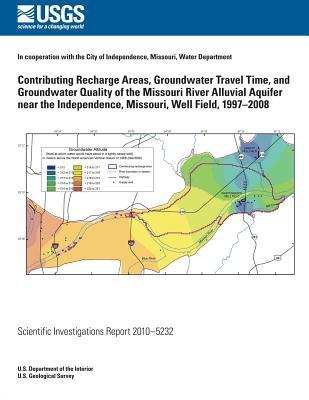 Contributing Recharge Areas, Groundwater Travel Time, and Groundwater Quality of the Missouri River Alluvial Aquifer Near the Independence, Missouri, Well Filed, 1997-2008