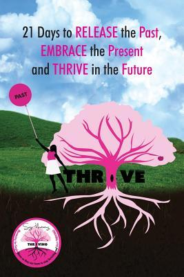 21 Days to Releasing the Past, Embracing the Present, and Thriving in the Future