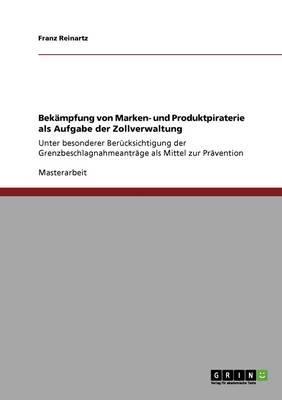 Bekämpfung von Marken- und Produktpiraterie als Aufgabe der Zollverwaltung