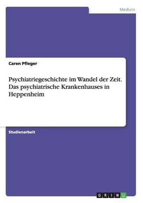 Psychiatriegeschichte im Wandel der Zeit. Das psychiatrische Krankenhauses in Heppenheim