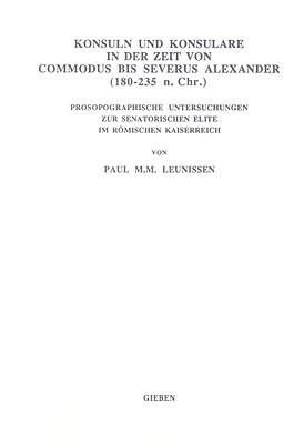 Konsuln Und Konsulare in Der Zeit Von Commodus Bis Severus Alexander