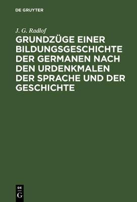 Grundzüge Einer Bildungsgeschichte Der Germanen Nach Den Urdenkmalen Der Sprache Und Der Geschichte