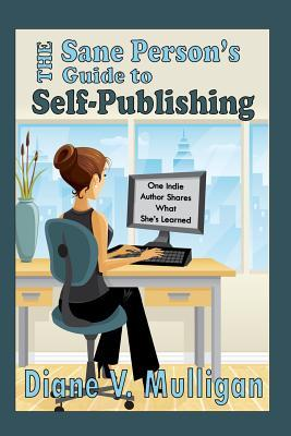 The Sane Person's Guide to Self-publishing