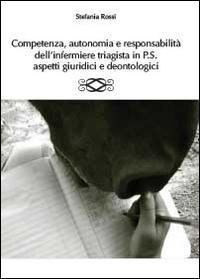 Competenza, autonomia e responsabilità dell'infermiere triagista in P.S, aspetti giuridici e deontologici