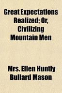 Great Expectations Realized; Or, Civilizing Mountain Men
