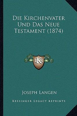 Die Kirchenvater Und Das Neue Testament (1874)