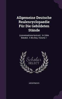 Allgemeine Deutsche Realencyclopaedie Fur Die Gebildeten Stande