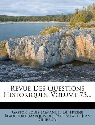 Revue Des Questions Historiques, Volume 73...