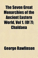The Seven Great Monarchies of the Ancient Eastern World, Vol 1. (of 7); Chaldaea