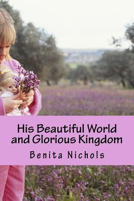 His Beautiful World and Glorious Kingdom