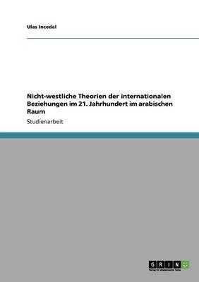 Nicht-westliche Theorien  der internationalen Beziehungen im 21. Jahrhundert  im arabischen Raum