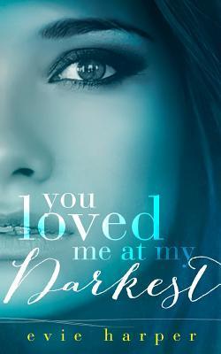 You Loved Me at My Darkest
