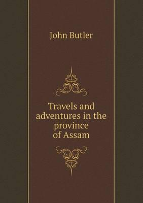 Travels and Adventures in the Province of Assam