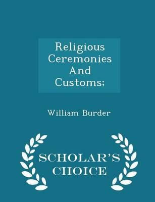Religious Ceremonies and Customs; - Scholar's Choice Edition