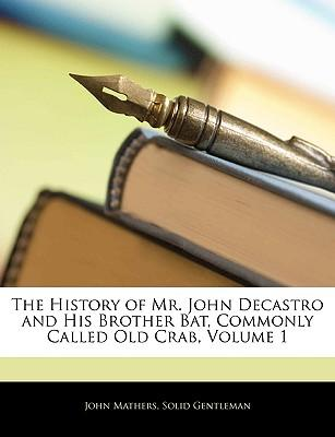The History of Mr. John Decastro and His Brother Bat, Commonly Called Old Crab, Volume 1