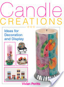 Candle creations : ideas for decoration and display