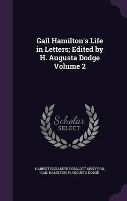 Gail Hamilton's Life in Letters; Edited by H. Augusta Dodge Volume 2