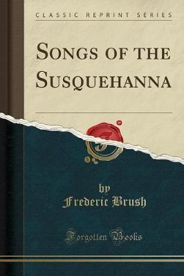 Songs of the Susquehanna (Classic Reprint)
