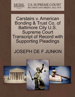 Carstairs V. American Bonding & Trust Co. of Baltimore City U.S. Supreme Court Transcript of Record with Supporting Pleadings