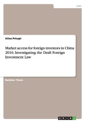 Market access for foreign investors in China 2016. Investigating the Draft Foreign Investment Law