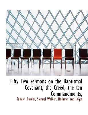 Fifty Two Sermons on the Baptismal Covenant, the Creed, the ten Commandments,