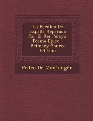 La Perdida de Espana Reparada Por El Rei Pelayo