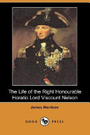 The Life of the Right Honourable Horatio Lord Viscount Nelson (Dodo Press)